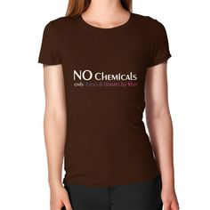 No Chemicals Women's T-Shirt