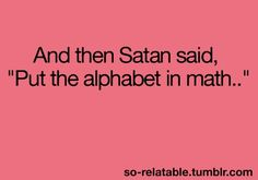 I KNEW MATH WAS FROM SATAN! !! Now I don't feel bad hating it!!