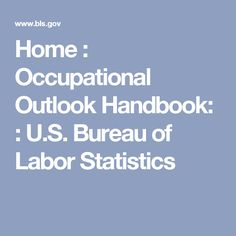 The Occupational Outlook Handbook gives reliable, up-to-date information on hundreds of career fields.