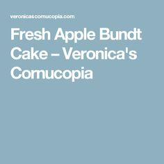 Fresh Apple Bundt Cake – Veronica's Cornucopia