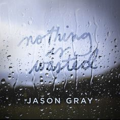 Jason Gray- Nothing Is Wasted (Official Music Video) - YouTube