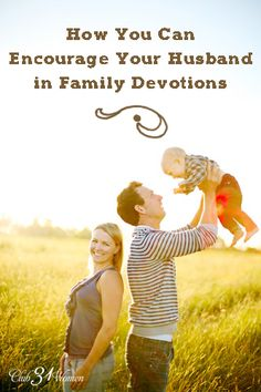 Are you looking for ways to encourage your husband in family devotions? Here are some practical ways a wife can support gathering together for devotions. How You Can Encourage Your Husband in Family Devotions - Club 31 Women