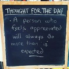 A person who feels appreciated will always do more than is expected