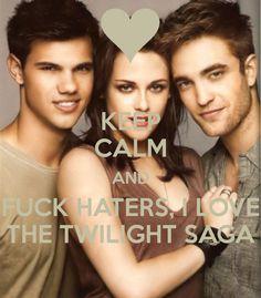 Keep calm and fuck haters, I love the twilight saga <3