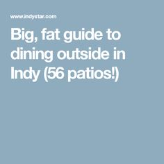 Big, fat guide to dining outside in Indy (56 patios!)