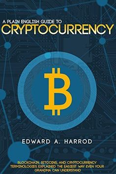 Guide to Cryptocurrency: Bitcoin Ethereum Altcoin Coin Market Mining Investing Trading Wallet Digital Currency Blockchain Litecoin Smart Contracts and the Future of Money
