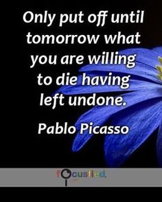 """Only put off until tomorrow what you are willing to die having left undone."" #Quotes #Success #SuccessQuotes http://Focusfied.com"