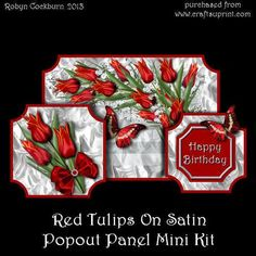 """Red Tulips On Satin Popout Panel Mini Kit on Craftsuprint designed by Robyn Cockburn - The two front panels on the card slide sideways - top the centre to close and flatten, outwards to pop out as a stand for the card. Card is approx. 5"""" x 7"""" when closed.Kit includes two sheets with panels, greetings and decoupage plus step by step photographic instructions. - Now available for download!"""
