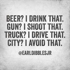 Earl dibbles jr So true:-) Country Girl Life, Country Girl Quotes, Country Boys, Country Music, Country Boy Tattoos, Country Living, Country Sayings, Girl Sayings, Southern Sayings