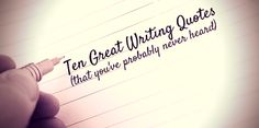 10 of the Best Quotes on Writing (that you've probably never heard.) Quotes from writers on writing...profound, funny, and revealing quotes on being an author, reading, writing, and books.