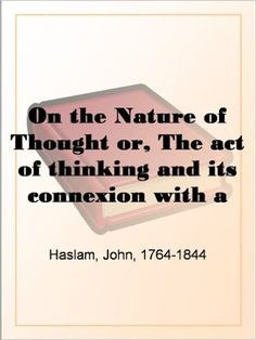 Amazon.com: On the Nature of Thought or, The act of thinking and its connexion with a perspicuous sentence eBook: John, 1764-1844 Haslam: Kindle Store