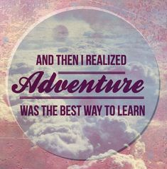 And Then I Realized Adventure Was The Best Way to Learn