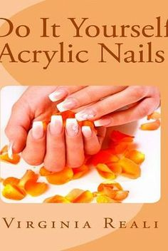 Acrylic nails a step by step guide to do it yourself virginia reali do it yourself acrylic nails volume 1 easy steps on applying your own solutioingenieria Images