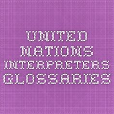 United Nations Interpreters Glossaries