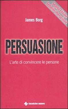 Persuasione. L'arte di convincere le persone