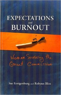 Expectations And Burnout*: Women Surviving the Great Commission: Sue Eenigenburg, Robynn Bliss: 9780878085231: Amazon.com: Books
