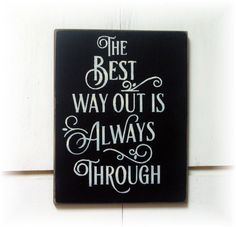 The best way out is always through primitive wood sign