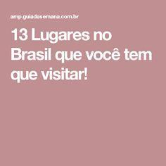 13 Lugares no Brasil que você tem que visitar!