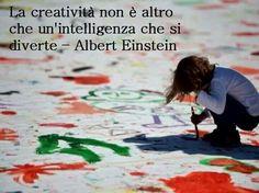Essere creativi Albert Einsten La creatividad es una inteligencia que se divierte.