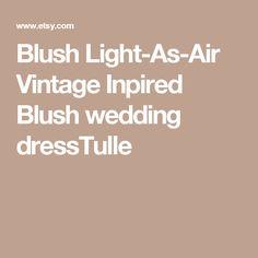 Blush Light-As-Air Vintage Inpired Blush wedding dressTulle