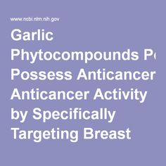 Garlic Phytocompounds Possess Anticancer Activity by Specifically Targeting Breast Cancer Biomarkers - an in Silico Study. - PubMed - NCBI