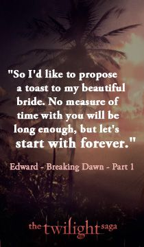 "Breaking Dawn Part 1 - ""No measure of time with you will be long enough, but let's start with forever."""