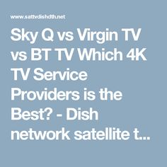 Sky Q vs Virgin TV vs BT TV Which 4K TV Service Providers is the Best? - Dish network satellite television dth ipTV internet TV news