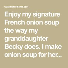 Enjoy my signature French onion soup the way my granddaughter Becky does. I make onion soup for her in a crock bowl, complete with garlic croutons and gobs of melted Swiss cheese on top. Classic French Onion Soup, Onion Soup Recipes, Chili Recipes, Manchego Cheese, Best Cheese, Winter Soups, How To Double A Recipe, Swiss Cheese, Kitchens