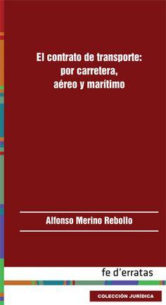 El contrato de transporte : por carretera, aéreo y marítimo / Alfonso Merino Rebollo. - 2014