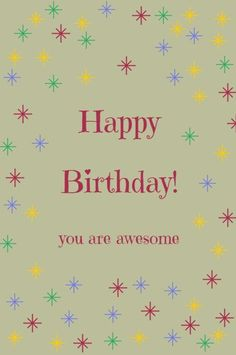 Happy Birthday you are Awesome