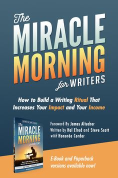 The Miracle Morning for Writers by Hal Elrod and Steve Scott is launching soon. (With a forward by James Altucher)  Check out this book to learn how to build a morning routine that impacts both your income and impact on the world.