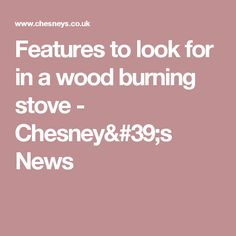 Features to look for in a wood burning stove - Chesney& News Wood Burning, Stove, That Look, News, House, Cooking Stove, Woodburning, Home, Hearth