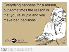 Everything happens for a reason... #quote #reason #bad #funny
