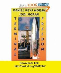 Terminal Freedom (9781576466438) Daniel Keys Moran , ISBN-10: 1576466434  , ISBN-13: 978-1576466438 ,  , tutorials , pdf , ebook , torrent , downloads , rapidshare , filesonic , hotfile , megaupload , fileserve