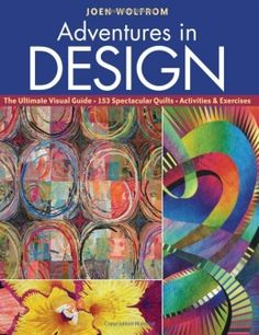 Adventures in Design The Ultimate Visual Guide, 153 Spectacular Quilts, Activities & Exercises - Timeless Meadow Curated Collection of Quilt Books