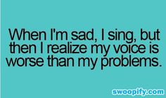 I Sing When I Am Sad But... #humor #lol #funny