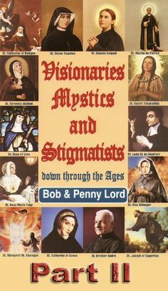 Visionaries Mystics and Stigmatists Part II by Bob and Penny Lord. $7.95. Publisher: Journeys of Faith (July 4, 2011). 151 pages