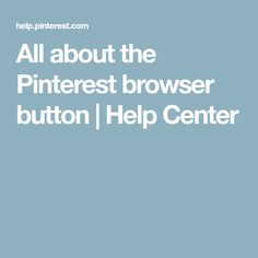 All about the Pinterest browser button | Help Center