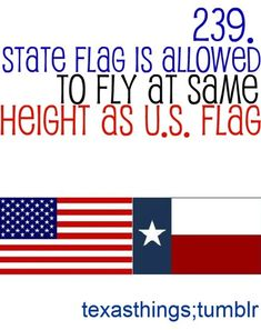 FACT Texas is the ONLY state that can fly it's flag the same height as the U.S. flag!