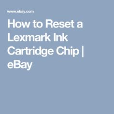 How to Reset a Lexmark Ink Cartridge Chip | eBay
