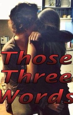 Those Three Words EVERYONE! Please read my fanfiction! Love you guys so much!