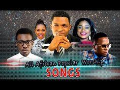All African Popular Worship Songs - Music Unites Us - Latest 2017 Nigeri...