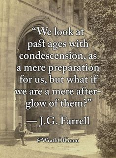 """wrathofgnon: """"""""We look at past ages with condescension, as a mere preparation for us, but what if we are a mere afterglow of them? Mad Quotes, Poetry Quotes, Faith Quotes, Best Quotes, Life Quotes, Awesome Quotes, Cool Words, Wise Words, Westerns"""