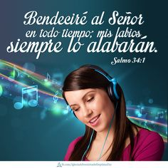 Salmos 34:1  Bendeciré a Jehová en todo tiempo; Su alabanza estará de continuo en mi boca.♔