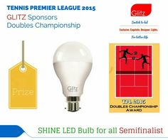 Tennis premier league 2015 championship congratulations to all semifinalist and best of luck for The Finals. SHINE led bulb will be awarded to all of SEMIFINALIST for this tournament.