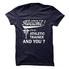 Of course i am  awesome I am an ATHLETIC TRAINER - #girls hoodies #make your own t shirts. MORE INFO => https://www.sunfrog.com/LifeStyle/Of-course-i-am-awesome-I-am-an-ATHLETIC-TRAINER.html?60505