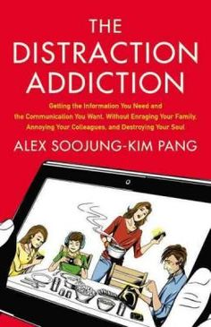 The Distraction Addiction: Getting the Information You Need and the Communication You Want, Without Enraging Your Family, Annoyi | Annie Bloom's Books