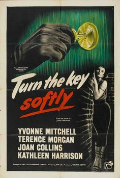 Turn the Key Softly (1953) Stars: Yvonne Mitchell, Terence Morgan, Joan Collins, Kathleen Harrison, Thora Hird ~  Director: Jack Lee