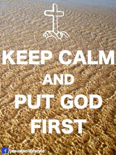 Keep Calm and Put God First Scripture Quotes, Scriptures, Bible Verses, Give Me Jesus, Jesus Is Lord, Christian Crafts, Christian Life, Walk By Faith, Faith In God