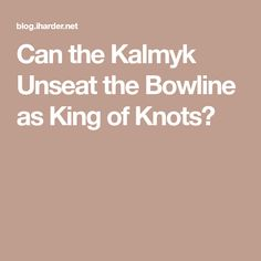 Can the Kalmyk Unseat the Bowline as King of Knots?